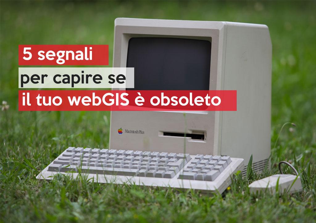 5 segnali per capire se il tuo webGIS è obsoleto